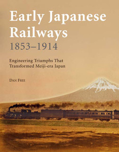 Early Japanese Railways 1853-1914: Engineering Triumphs That Transformed Meiji-era Japan - ISBN: 9784805310069