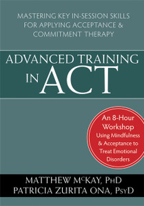 Advanced Training in ACT: Mastering Key In-Session Skills for Applying Acceptance and Commitment Therapy - ISBN: 9781608828357