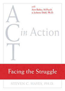 ACT in Action: Facing the Struggle - ISBN: 9781572245273