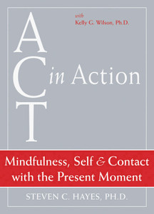 ACT in Action: Mindfulness, Self, and Contact with the Present Moment - ISBN: 9781572245303