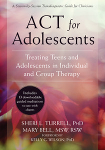 ACT for Adolescents: Treating Teens and Adolescents in Individual and Group Therapy - ISBN: 9781626253575