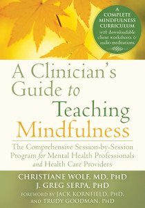 A Clinician's Guide to Teaching Mindfulness: The Comprehensive Session-by-Session Program for Mental Health Professionals and Health Care Providers - ISBN: 9781626251397