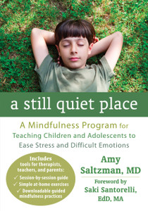 A Still Quiet Place: A Mindfulness Program for Teaching Children and Adolescents to Ease Stress and Difficult Emotions - ISBN: 9781608827572