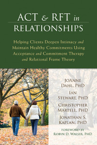 ACT and RFT in Relationships: Helping Clients Deepen Intimacy and Maintain Healthy Commitments Using Acceptance and Commitment Therapy and Relational Frame Theory - ISBN: 9781608823345