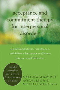 Acceptance and Commitment Therapy for Interpersonal Problems: Using Mindfulness, Acceptance, and Schema Awareness to Change Interpersonal Behaviors - ISBN: 9781608822898