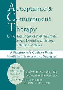 Acceptance and Commitment Therapy for the Treatment of Post-Traumatic Stress Disorder and Trauma-Related Problems: A Practitioner's Guide to Using Mindfulness and Acceptance Strategies - ISBN: 9781608823338