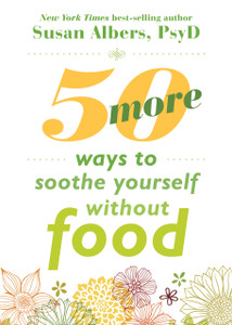 50 More Ways to Soothe Yourself Without Food: Mindfulness Strategies to Cope with Stress and End Emotional Eating - ISBN: 9781626252523