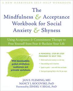 The Mindfulness and Acceptance Workbook for Social Anxiety and Shyness: Using Acceptance and Commitment Therapy to Free Yourself from Fear and Reclaim Your Life - ISBN: 9781608820801
