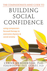 The Compassionate-Mind Guide to Building Social Confidence: Using Compassion-Focused Therapy to Overcome Shyness and Social Anxiety - ISBN: 9781572249769