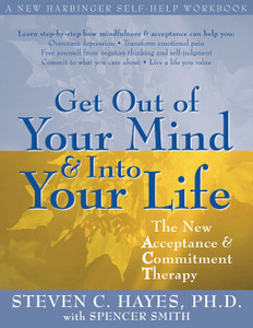 Get Out of Your Mind and Into Your Life: The New Acceptance and Commitment Therapy - ISBN: 9781572244252