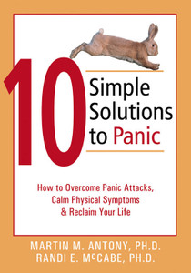 10 Simple Solutions to Panic: How to Overcome Panic Attacks, Calm Physical Symptoms, and Reclaim Your Life - ISBN: 9781572243255