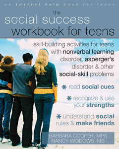 The Social Success Workbook for Teens: Skill-Building Activities for Teens with Nonverbal Learning Disorder, Asperger's Disorder, and Other Social-Skill Problems - ISBN: 9781572246140