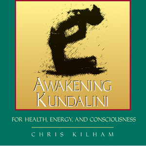 Awakening Kundalini for Health, Energy, and Consciousness:  - ISBN: 9781594770043