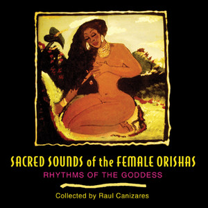 Sacred Sounds of the Female Orishas: Rhythms of the Goddess - ISBN: 9781594770715