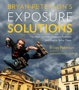 Bryan Peterson's Exposure Solutions: The Most Common Photography Problems and How to Solve Them - ISBN: 9780770433055
