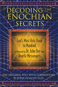 Decoding the Enochian Secrets: God's Most Holy Book to Mankind as Received by Dr. John Dee from Angelic Messengers - ISBN: 9781594773648