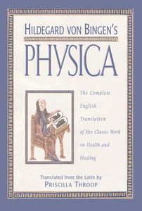 Hildegard von Bingen's Physica: The Complete English Translation of Her Classic Work on Health and Healing - ISBN: 9780892816613