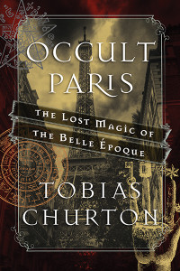 Occult Paris: The Lost Magic of the Belle Époque - ISBN: 9781620555453