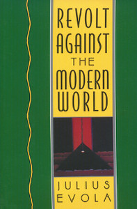 Revolt Against the Modern World: Politics, Religion, and Social Order in the Kali Yuga - ISBN: 9780892815067