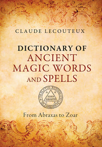 Dictionary of Ancient Magic Words and Spells: From Abraxas to Zoar - ISBN: 9781620553749