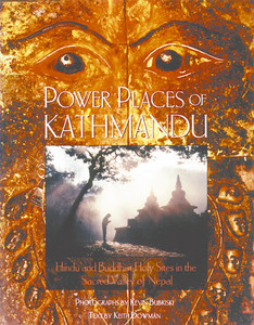 Power Places of Kathmandu: Hindu and Buddhist Holy Sites in the Sacred Valley of Nepal - ISBN: 9780892815401