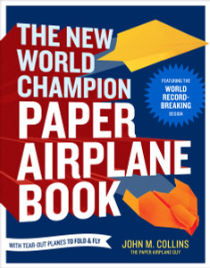 The New World Champion Paper Airplane Book: Featuring the World Record-Breaking Design, with Tear-Out Planes to Fold and Fly - ISBN: 9781607743880
