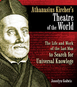 Athanasius Kircher's Theatre of the World: The Life and Work of the Last Man to Search for Universal Knowledge - ISBN: 9781594773297