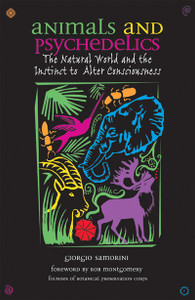 Animals and Psychedelics: The Natural World and the Instinct to Alter Consciousness - ISBN: 9780892819867