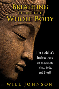 Breathing through the Whole Body: The Buddha's Instructions on Integrating Mind, Body, and Breath - ISBN: 9781594774348