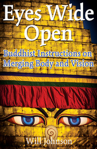 Eyes Wide Open: Buddhist Instructions on Merging Body and Vision - ISBN: 9781594770005