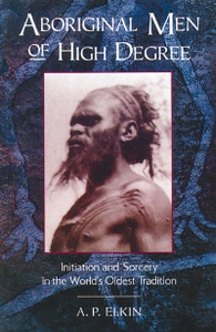 Aboriginal Men of High Degree: Initiation and Sorcery in the World's Oldest Tradition - ISBN: 9780892814213