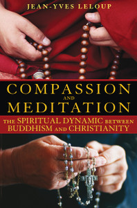 Compassion and Meditation: The Spiritual Dynamic between Buddhism and Christianity - ISBN: 9781594772771