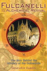 Fulcanelli and the Alchemical Revival: The Man Behind the Mystery of the Cathedrals - ISBN: 9781594770821