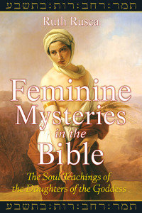 Feminine Mysteries in the Bible: The Soul Teachings of the Daughters of the Goddess - ISBN: 9781591430889