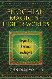 Enochian Magic and the Higher Worlds: Beyond the Realm of the Angels - ISBN: 9781620553015