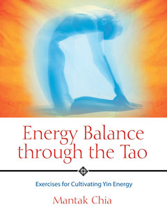 Energy Balance through the Tao: Exercises for Cultivating Yin Energy - ISBN: 9781594770593