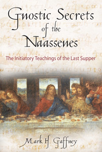 Gnostic Secrets of the Naassenes: The Initiatory Teachings of the Last Supper - ISBN: 9780892816972