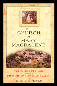The Church of Mary Magdalene: The Sacred Feminine and the Treasure of Rennes-le-Château - ISBN: 9780892811991