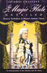 <i>The Magic Flute</i> Unveiled: Esoteric Symbolism in Mozart's Masonic Opera - ISBN: 9780892813582