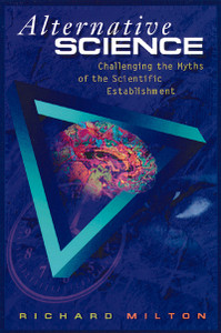 Alternative Science: Challenging the Myths of the Scientific Establishment - ISBN: 9780892816316