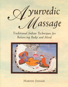 Ayurvedic Massage: Traditional Indian Techniques for Balancing Body and Mind - ISBN: 9780892814893