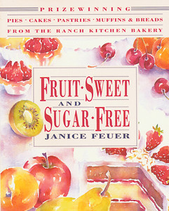 Fruit-Sweet and Sugar-Free: Prize-Winning Pies, Cakes, Pastries, Muffins, and Breads from the Ranch Kitchen Bakery - ISBN: 9780892814497