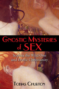 Gnostic Mysteries of Sex: Sophia the Wild One and Erotic Christianity - ISBN: 9781620554210
