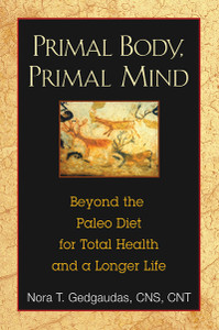 Primal Body, Primal Mind: Beyond the Paleo Diet for Total Health and a Longer Life - ISBN: 9781594774133