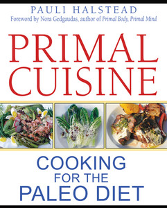 Primal Cuisine: Cooking for the Paleo Diet - ISBN: 9781594774867