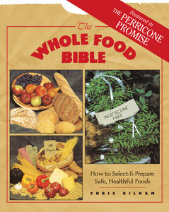 The Whole Food Bible: How to Select & Prepare Safe, Healthful Foods - ISBN: 9780892816262