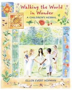 Walking the World in Wonder: A Children's Herbal - ISBN: 9780892818785