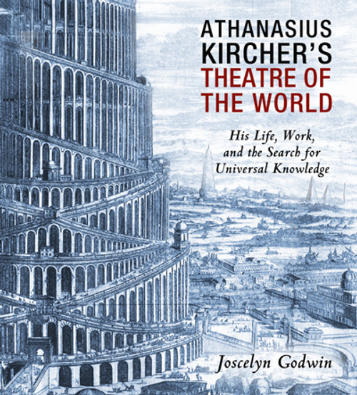 Athanasius Kircher's Theatre of the World: His Life, Work, and the Search for Universal Knowledge - ISBN: 9781620554654