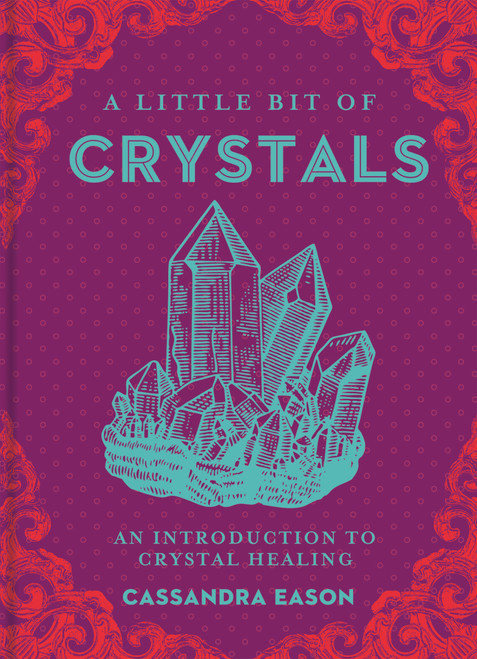 A Little Bit of Crystals: An Introduction to Crystal Healing - ISBN: 9781454913030