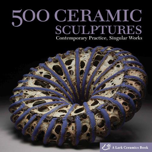 500 Ceramic Sculptures: Contemporary Practice, Singular Works - ISBN: 9781600592478